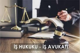 İş Davası Avukatı Kimdir?