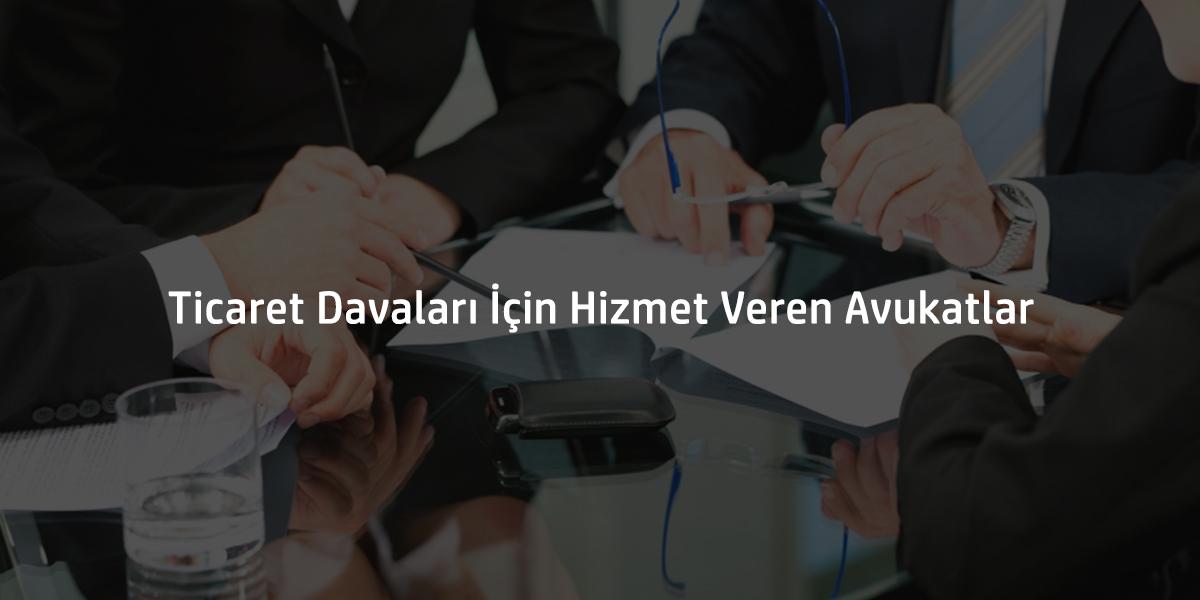 Ticaret Davaları İçin Hizmet Veren Avukatlar